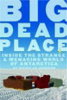 Recommended reading - Big Dead Place: Inside the Strange and Menacing World of Antarctica
